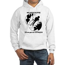 No apocalypse till we get our jetpacks! Hoodie