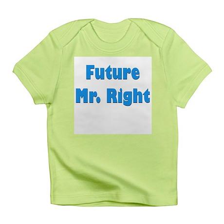 """Future Mr. Right"" Infant T-Shirt"