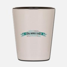 One More Time Shot Glass