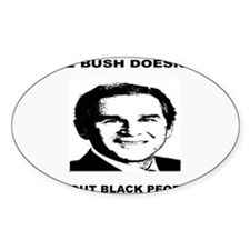 George Bush Doesn't Care Abou Oval Decal