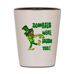 Zombies Were Irish Too Shot Glass