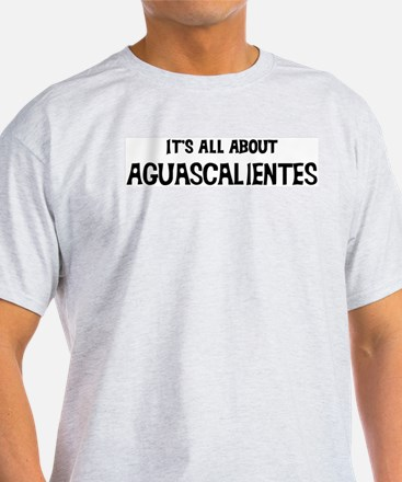 All about Aguascalientes Ash Grey T-Shirt