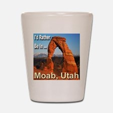 I'd Rather Be In ... Moab, Utah Shot Glass