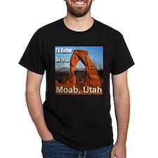 I'd Rather Be In ... Moab, Utah T-Shirt