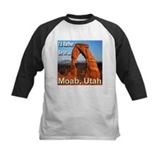 I'd Rather Be In ... Moab, Utah Tee