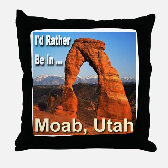 I'd Rather Be In ... Moab, Utah Throw Pillow