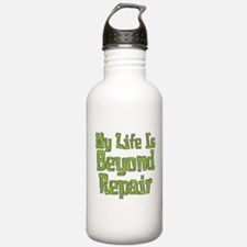My Life Is Beyond Repair Water Bottle
