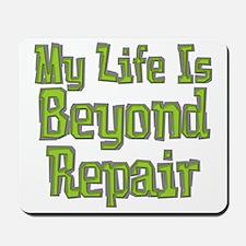 My Life Is Beyond Repair Mousepad