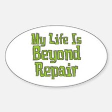 My Life Is Beyond Repair Sticker (Oval)
