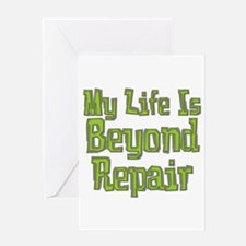 My Life Is Beyond Repair Greeting Card