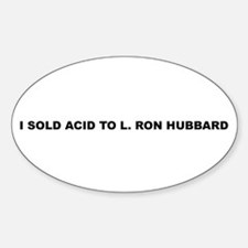I sold acid to L. Ron Hubbard Oval Decal