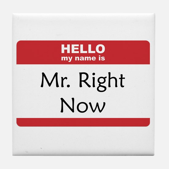 Mr Right Now Tile Coaster