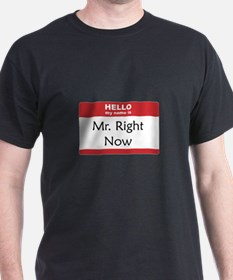 Mr Right Now T-Shirt