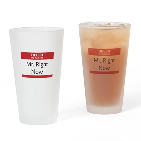 Mr Right Now Drinking Glass