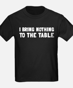I Bring Nothing To The Table T