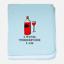 I wine therefore I am baby blanket