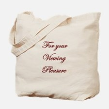 For your viewing pleasure tho Tote Bag