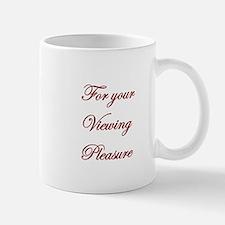 For your viewing pleasure tho Mug