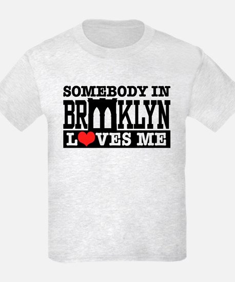 Somebody In Brooklyn Loves Me T-Shirt