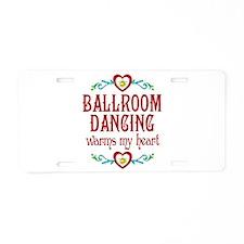 Ballroom Warms My Heart Aluminum License Plate