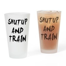 ShutUp And Train Drinking Glass