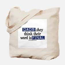 Dads, they think...final Tote Bag