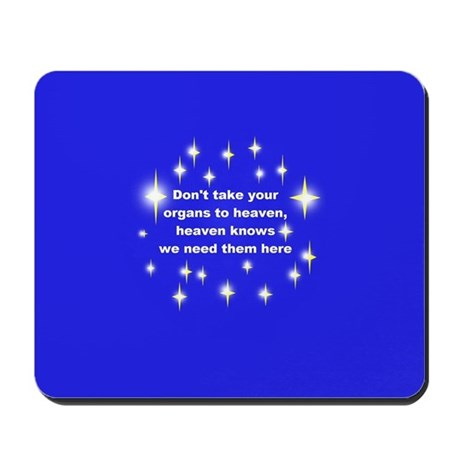 Mousepad Don't take your organs to heave
