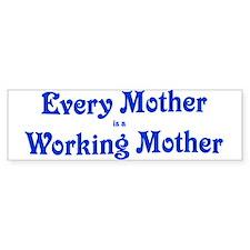 Every mother is a working mot Bumper Bumper Sticker