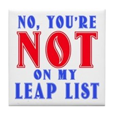 No You're Not on My Leap List Tile Coaster