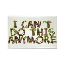 I Can't Do This Anymore Rectangle Magnet (100 pack