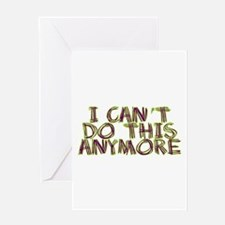 I Can't Do This Anymore Greeting Card