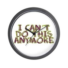 I Can't Do This Anymore Wall Clock