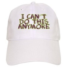 I Can't Do This Anymore Baseball Cap