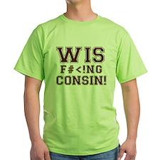 Wis-effing-consin! Green T-Shirt