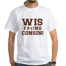 Wis-effing-consin! White T-Shirt