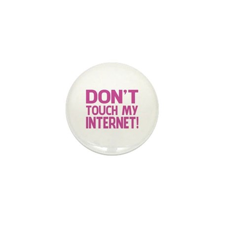Don't touch my Internet! Mini Button (100 pack)