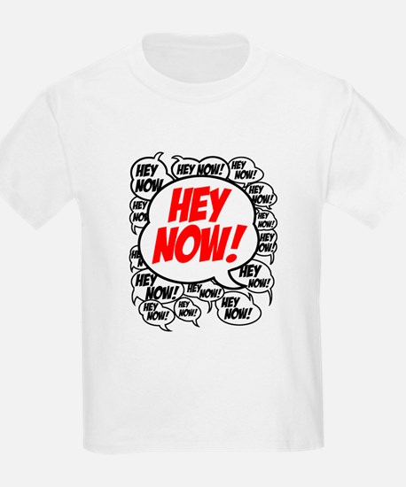 Hey Now T-Shirt