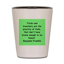 ben franklin quotes Shot Glass