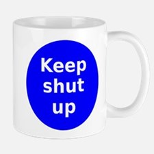 Keep shut up Mug