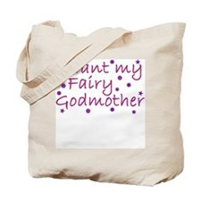 I Want My Fairy Godmother Tote Bag