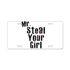 Mr. Steal Your Girl Aluminum License Plate