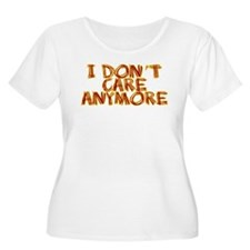 I Don't Care Anymore T-Shirt