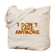 I Don't Care Anymore Tote Bag