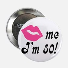"Kiss Me I'm 50 Birthday 2.25"" Button"