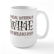 A MEAL WITHOUT WINE... Mug