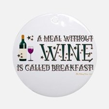 A MEAL WITHOUT WINE... Ornament (Round)