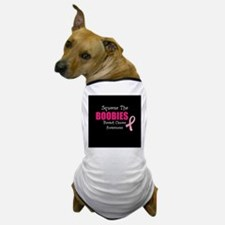 Breat Cancer Awareness Squeeze the Boobies Dog T-S