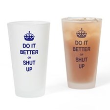 Do it better or shut up Drinking Glass