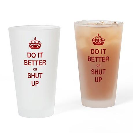 Do it better or shut up Drinking Glass