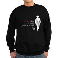 Real Men Own Chihuahuas Sweatshirt